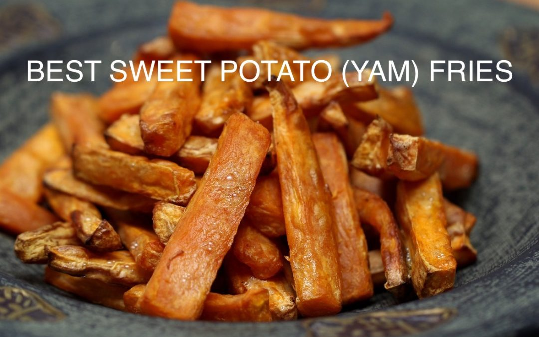 Best Sweet Potato (yam) Fries